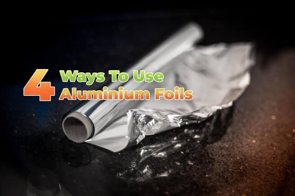 4 ways to use aluminium foil.